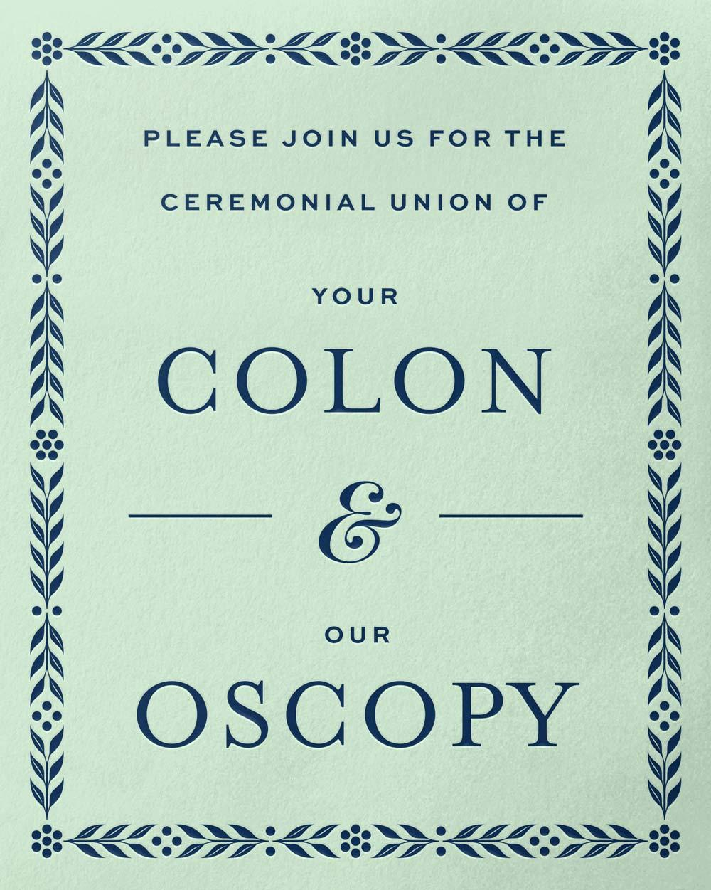 Please join us for the ceremonial union of Your Colon & Our Oscopy