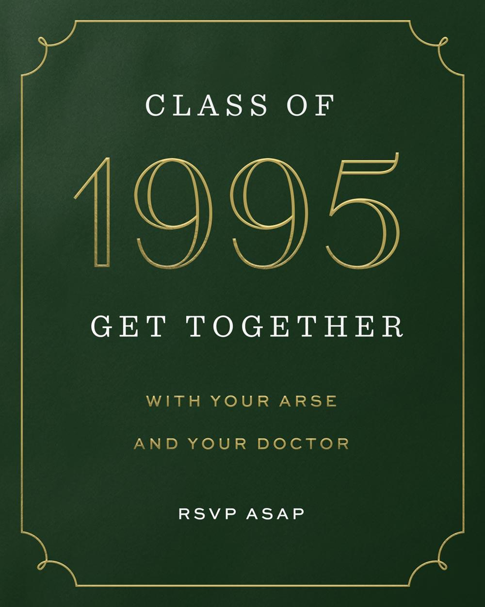 Class of 1995: Get together with your arse and your doctor. RSVP ASAP.
